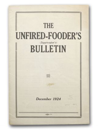 The Unfired-Fooder's (Apyrtropher's) Bulletin. December 1924 [wrapper title]. Vegetarian,...