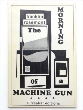 The Morning of a Machine Gun . . Surrealism, Franklin Rosemont
