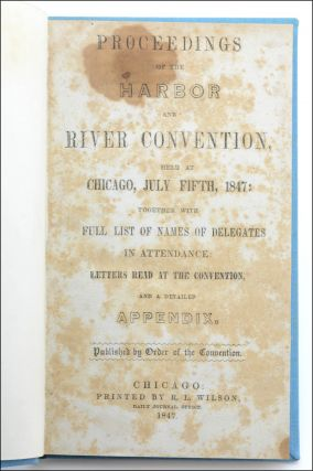 Proceedings of the Harbor and River Convention, held at Chicago, July Fifth, 1847 . . Lincoln, Harbor, River Convention.