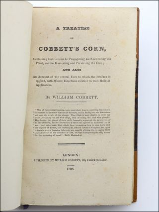 A Treatise on Cobbett's Corn, Containing the Instructions for Propagating and Cultivating the Plant, and for Harvesting and Preserving the Crop; and also and account of the several uses to which the produce is applied, with minute directions relative to each mode of application.