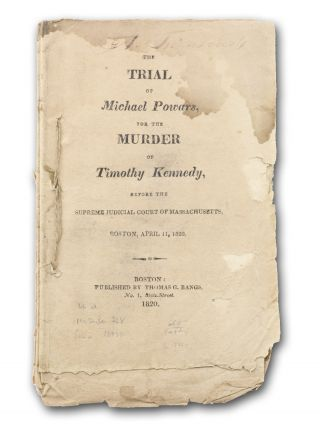The Trial of Michael Powars [sic], for the Murder of Timothy Kennedy, before the Supreme Court of Massachusetts, Boston, April 11, 1820. Murder, defendant Michael Powers, Irish-American.