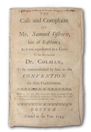 The Case and Complaint of Mr. Samuel Osborn, late of Eastham; As it was represented in a Letter...