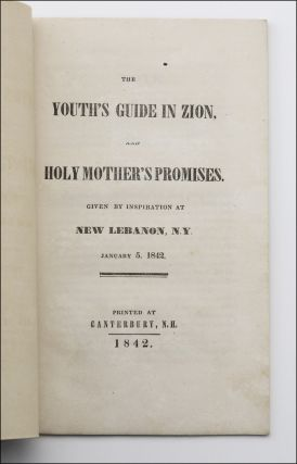 The Youth's Guide in Zion, and Holy Mother's Promises. Given by Inspiration at New Lebanon,...