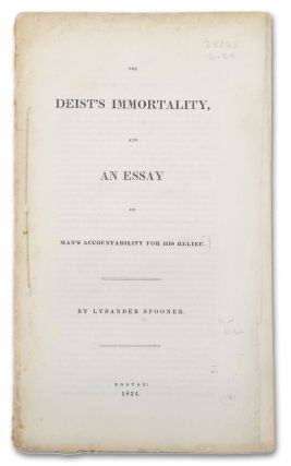 The Deist's Immortality; and, An Essay on Man's Accountability for his Belief. Anarchism,...
