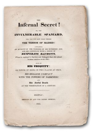 The Infernal Secret! or, The Invulnerable Spaniard, who was for many years termed The terror of...