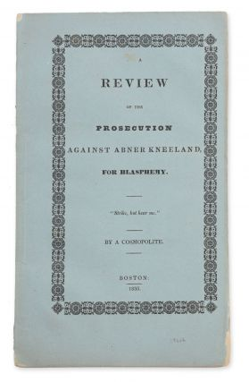 A Review of the Prosecution Against Abner Kneeland, for Blasphemy . . . by a Cosmopolite....