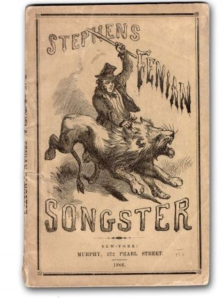 Stephens' Fenian Songster, Containing All the Heart-Stirring and Patriotic Ballads and Songs, as...