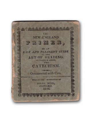 The New-England Primer, or an Easy and Pleasant Guide to the Art of Reading . . New-England Primer