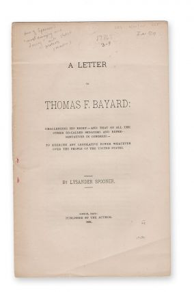A Letter to Thomas F. Bayard; Challenging his Right--and that of All the Other So-Called Senators...