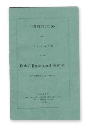 Constitution and By-Laws of the Ladies' Physiological Institute, of Boston and Vicinity....