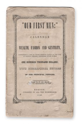 """Our First Men:"" a Calendar of Wealth, Fashion and Gentility, Containing a List of Those..."