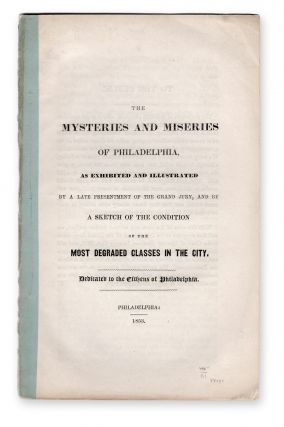 The Mysteries and Miseries of Philadelphia, as Exhibited and Illustrated by a Late Presentment of...