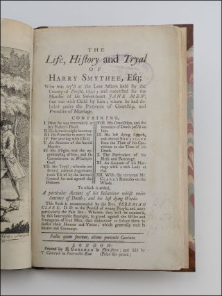 The Life, History, and Tryal of Harry Smythee, Esq; Who was try'd at the Lent Assizes, held for the County of Dorset, 1741; and convicted for the Murder of his Sweet-heart, Jane Mew, that was with Child by him . . . to which is added, A particular Account of his Behaviour whilst under the Sentence of Death; and his last dying Words. This Book is recommended by the Rev. Jeremiah Clark, D. D. to the Perusal of young People, and more particularly the Fair Sex: Wherein they will be caution'd, by this lamentable Example, to guard against the Wiles and Strategems of leud Men . . .