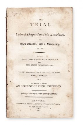 The Trial of Colonel Despard and his Associates, for High Treason, and a Conspiracy, &c. &c. . ....