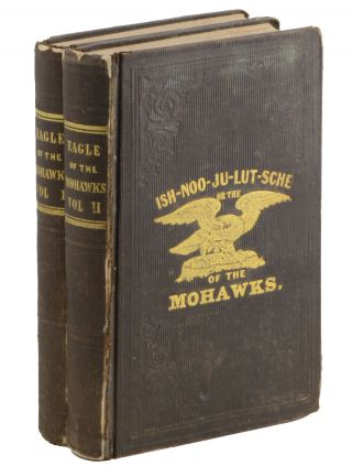 Ish-Noo-Ju-Lut-Sche; or, The Eagle of the Mohawks. A Tale of the Seventeenth Century. John Lewis...