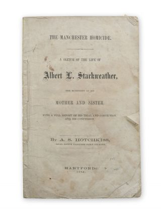 The Manchester Homicide. A Sketch of the Life of Albert L. Starkweather, the Murderer of his...