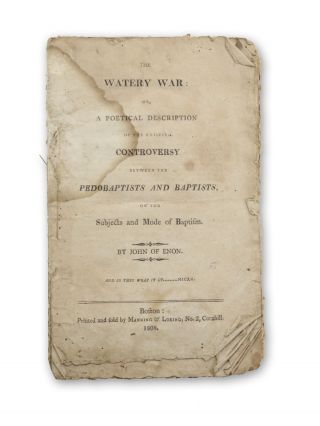 The Watery War: or, A Poetical Description of the Existing Controversy Between the Pedobaptists...