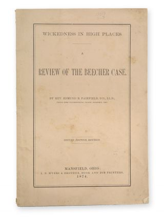 Wickedness in High Places. A Review of the Beecher Case . . . Second Edition, Revised. Beecher...