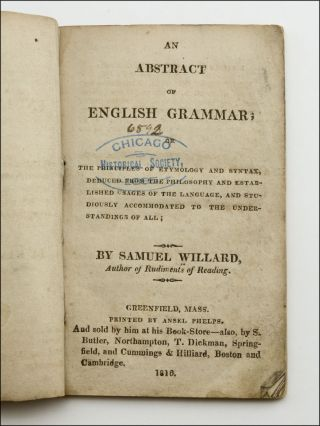 An Abstract of English Grammar; or, The Principles of Etymology and Syntax, Deduced from the Philosophy and Established Uses of the Language, and Studiously Accommodated to the Understandings of All . . .