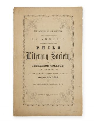 The Destiny of our Country. An Address Delivered before the Philo Literary Society, of Jefferson...