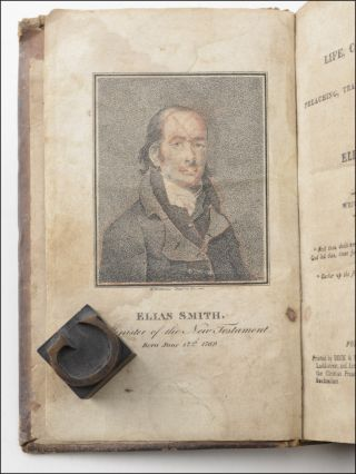 The Life, Conversion, Preaching, Travels and Sufferings of Elias Smith. Written by Himself . . . Vol. I [all published].