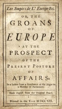 Les Soupirs de l'Europe &c. or, The Groans of Europe at the Prospect of the Present Posture of...
