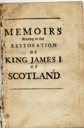 Memoirs Relating to the Restoration of King James I of Scotland. Scotland